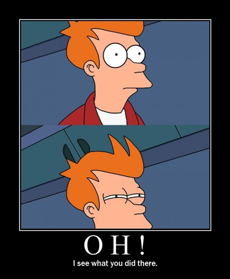 [Image: fry-see-what-you-did-there.jpg]